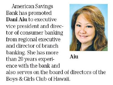 American Savings Bank has promoted Dani Aiu to executive vice president and director of consumer banking