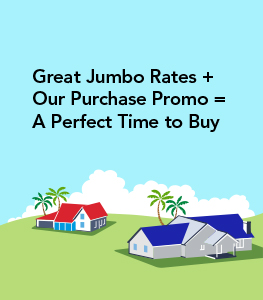 Great Jumbo Rates + Our Purchase Promo = A Perfect Time to Buy